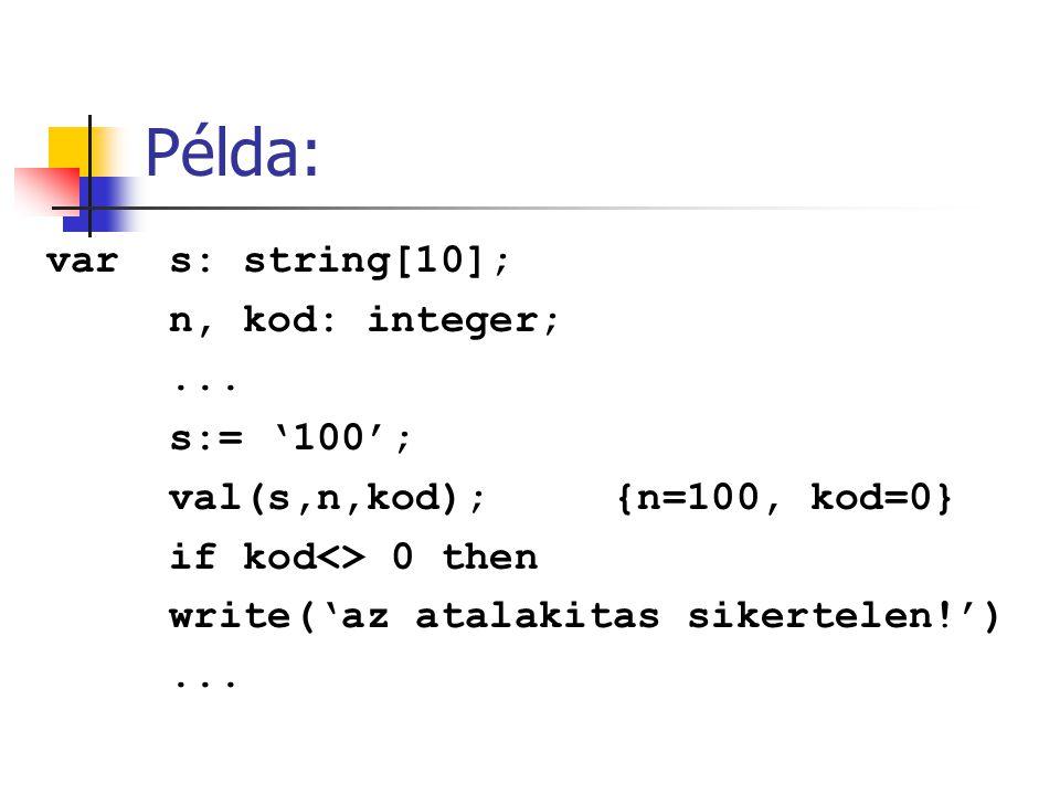 Példa: var s: string[10]; n, kod: integer; ... s:= '100';